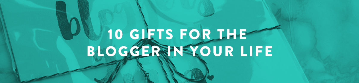 10 Gifts for the Blogger in Your Life
