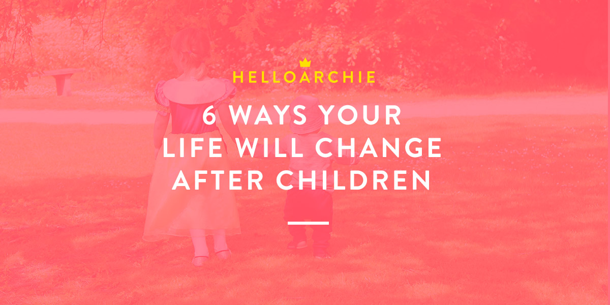 6 Ways Your Life Will Change After Children