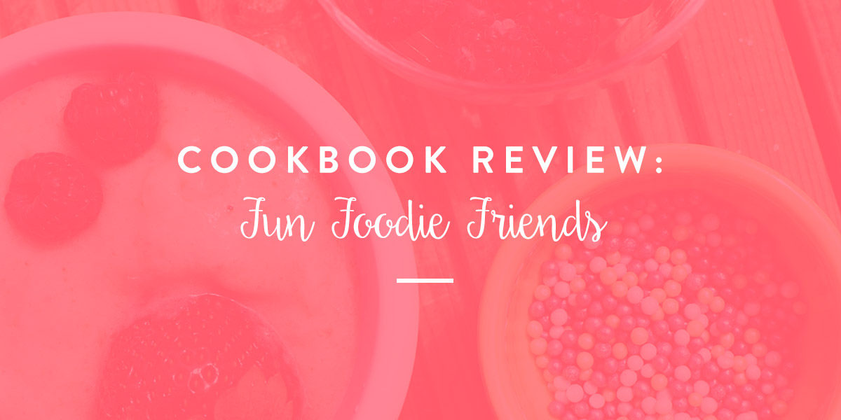 Fun Foodie Friends: The Child-Friendly Cookbook by Elaine Callahan & Joyce Kesler