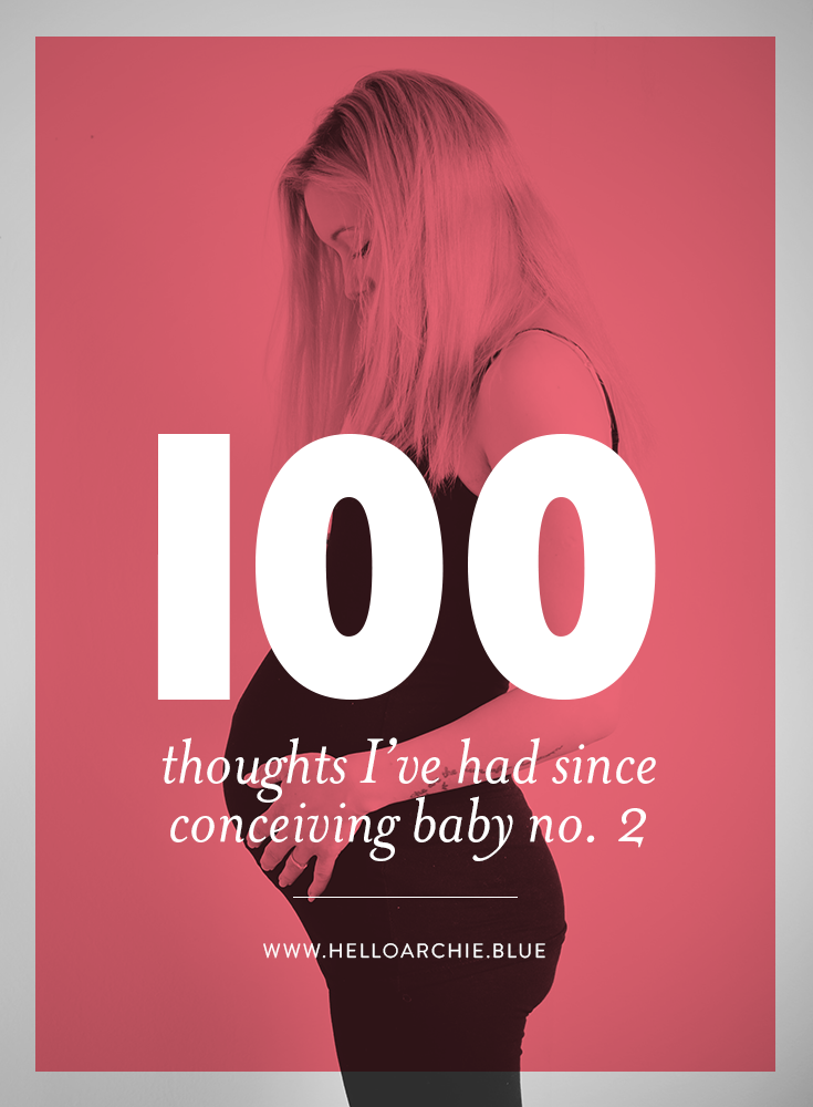 100 thoughts I've had whilst pregnant with my second child