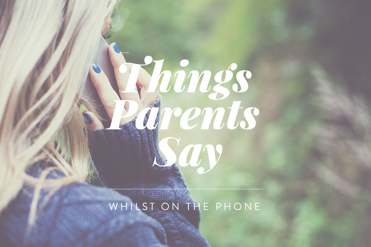 Things Parents Say (whilst on the phone) - Funny parent blogger humour