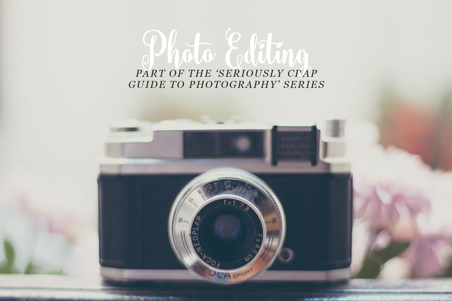 The 'Seriously Crap Guide to Photography' Series; Photo Editing Title
