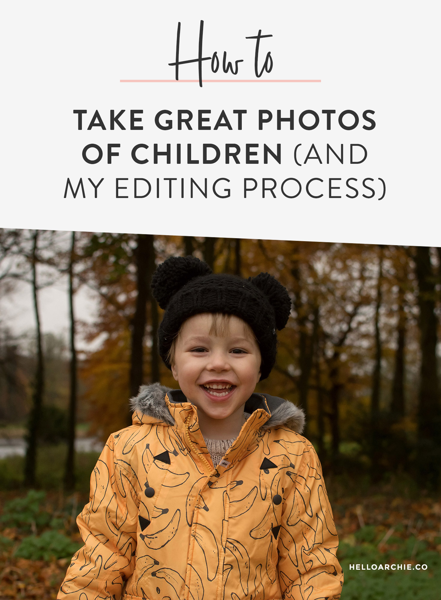 Tips for taking great photos of children (& my editing process) pin