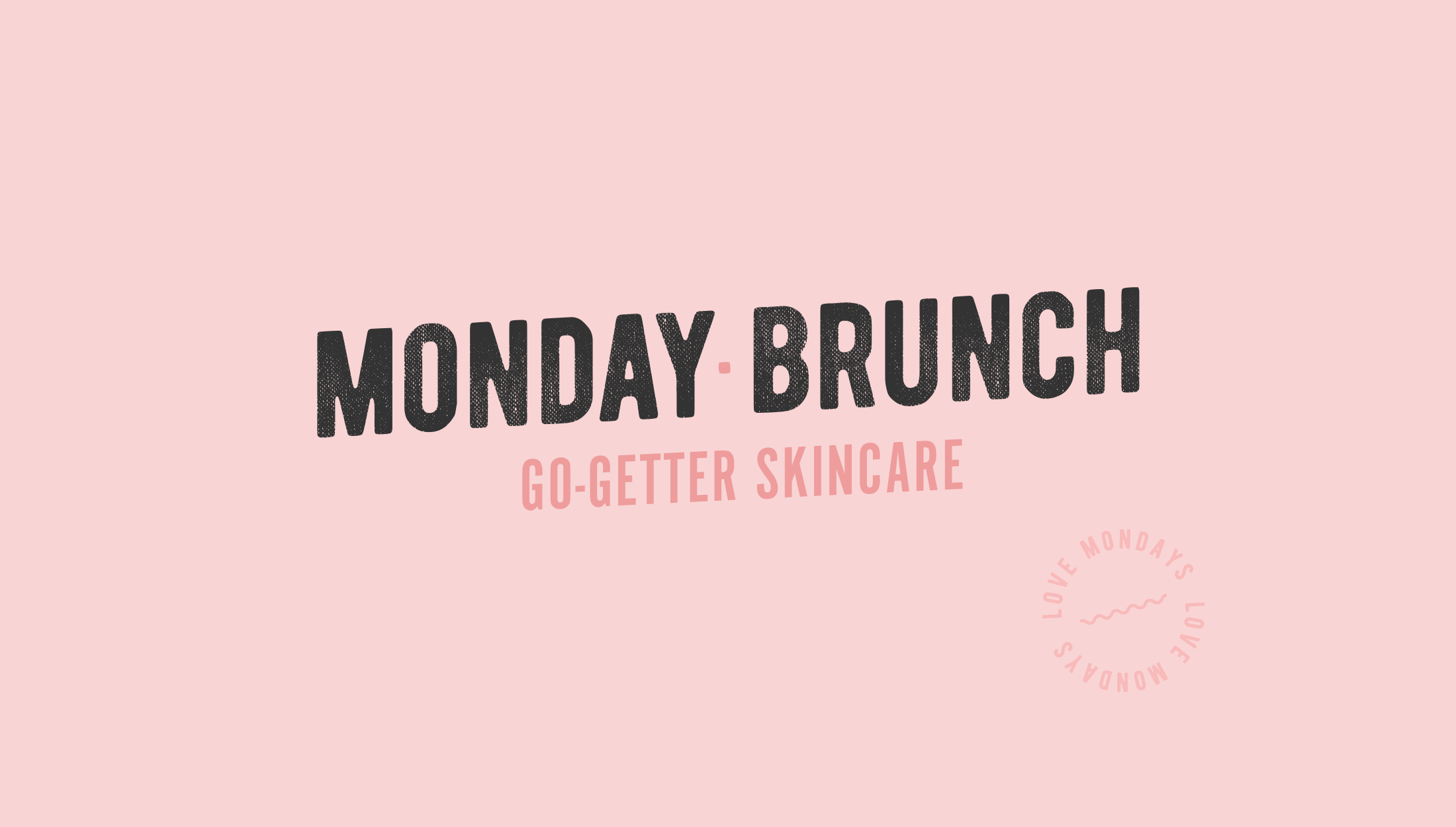 Final horizontal logo design for Monday Brunch, a skincare line that aims to bring high-quality products and positivity to it's customers, no matter what day of the week - designed by Wiltshire-based graphic designer, Kaye Huett