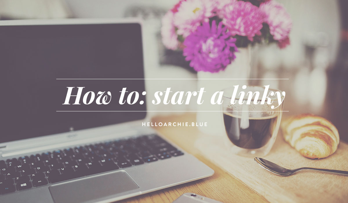 How to: Start Your Own Linky - A Bloggers Guide to starting their own link-up