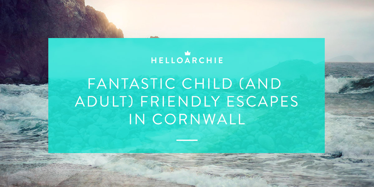 Fantastic Child (and Adult) Friendly Escapes in Cornwall