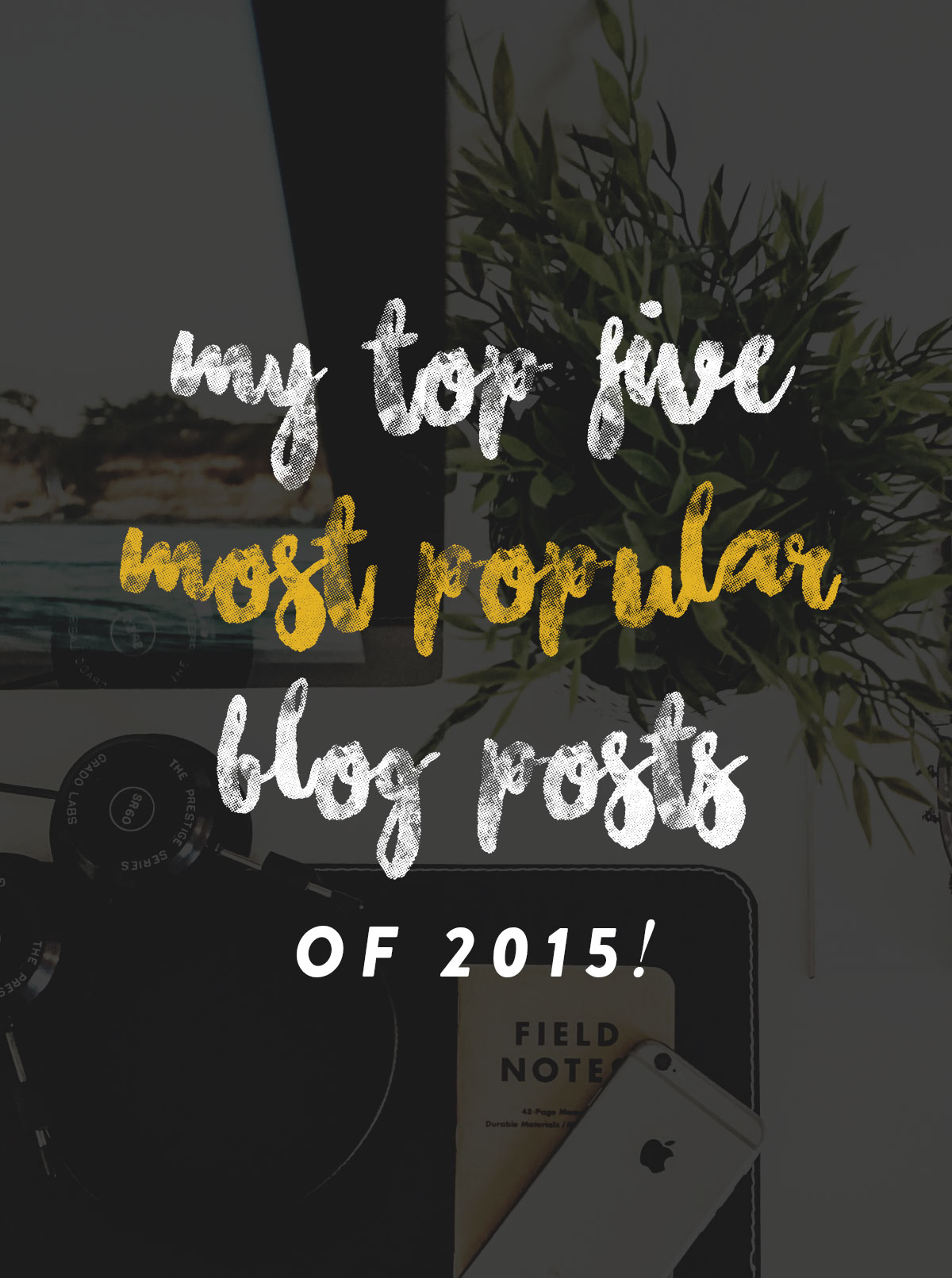 My Top 5 Most Popular Blog Posts of 2015